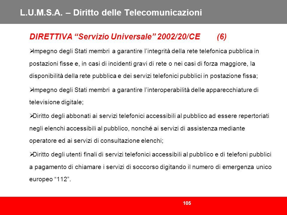 105 L.U.M.S.A. – Diritto delle Telecomunicazioni DIRETTIVA Servizio Universale 2002/20/CE (6) Impegno degli Stati membri a garantire lintegrità della