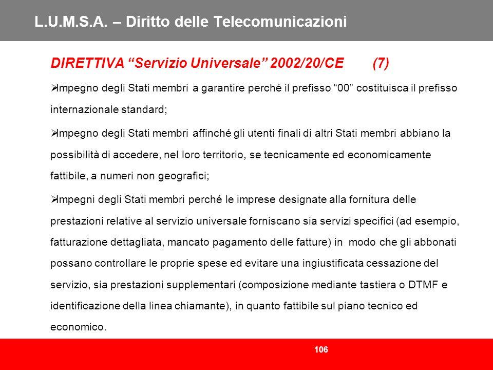 106 L.U.M.S.A. – Diritto delle Telecomunicazioni DIRETTIVA Servizio Universale 2002/20/CE (7) Impegno degli Stati membri a garantire perché il prefiss