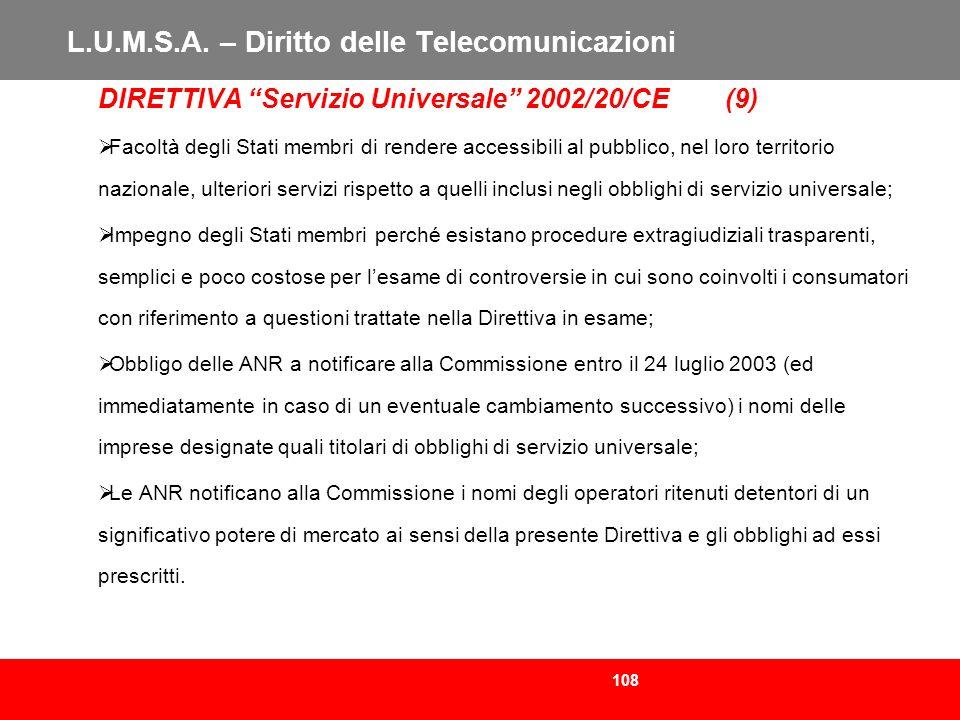 108 L.U.M.S.A. – Diritto delle Telecomunicazioni DIRETTIVA Servizio Universale 2002/20/CE (9) Facoltà degli Stati membri di rendere accessibili al pub