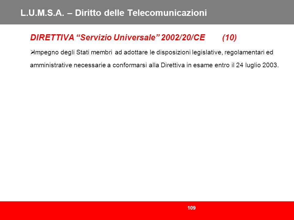 109 L.U.M.S.A. – Diritto delle Telecomunicazioni DIRETTIVA Servizio Universale 2002/20/CE (10) Impegno degli Stati membri ad adottare le disposizioni