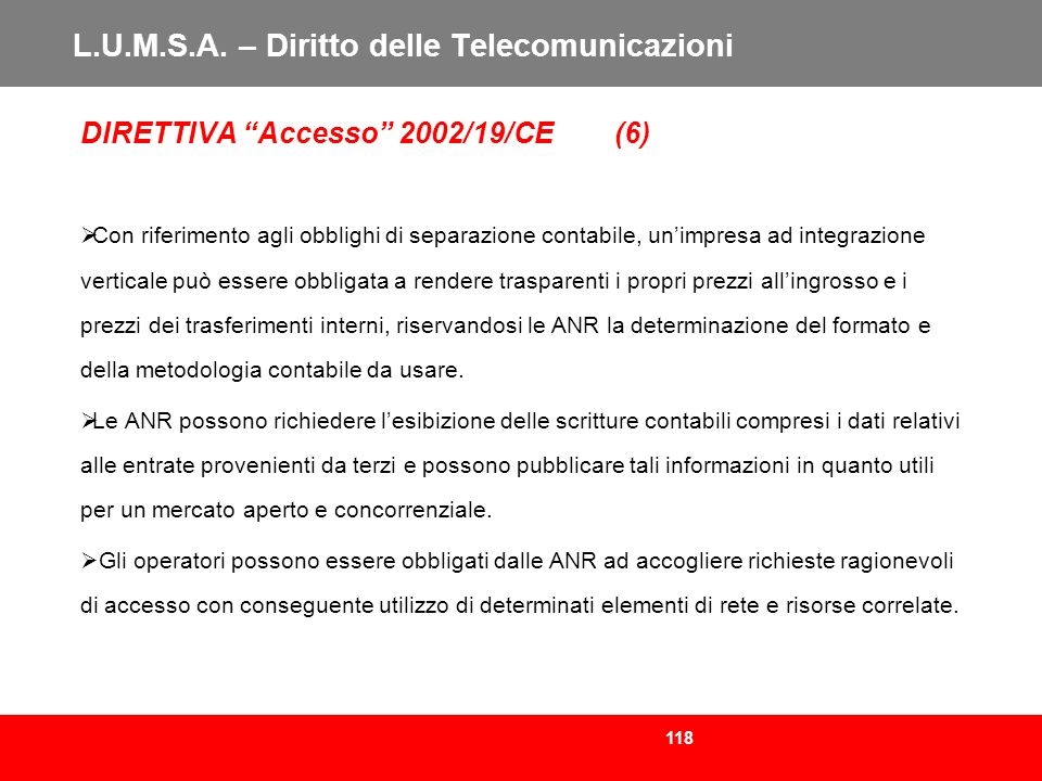 118 L.U.M.S.A. – Diritto delle Telecomunicazioni DIRETTIVA Accesso 2002/19/CE (6) Con riferimento agli obblighi di separazione contabile, unimpresa ad
