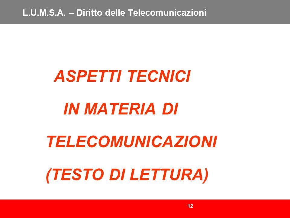 12 L.U.M.S.A. – Diritto delle Telecomunicazioni ASPETTI TECNICI IN MATERIA DI TELECOMUNICAZIONI (TESTO DI LETTURA)