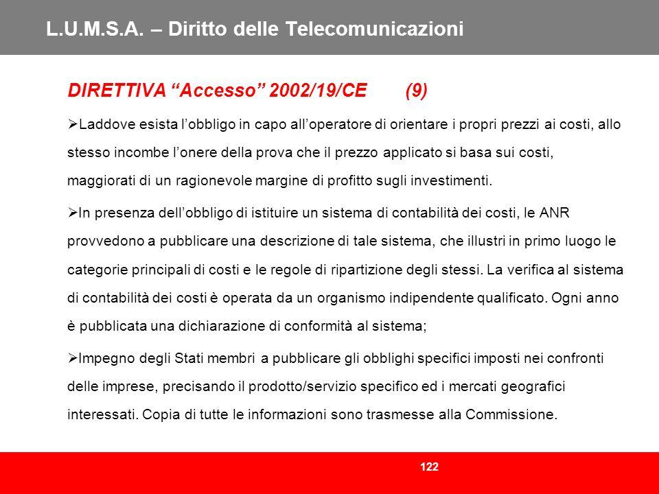 122 L.U.M.S.A. – Diritto delle Telecomunicazioni DIRETTIVA Accesso 2002/19/CE (9) Laddove esista lobbligo in capo alloperatore di orientare i propri p
