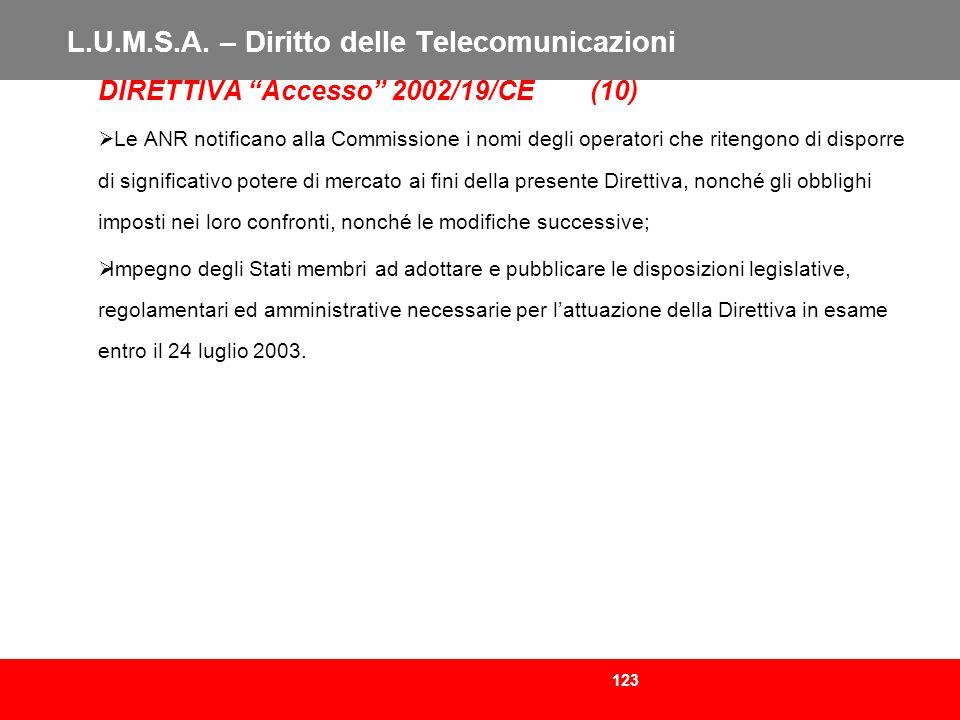 123 L.U.M.S.A. – Diritto delle Telecomunicazioni DIRETTIVA Accesso 2002/19/CE (10) Le ANR notificano alla Commissione i nomi degli operatori che riten