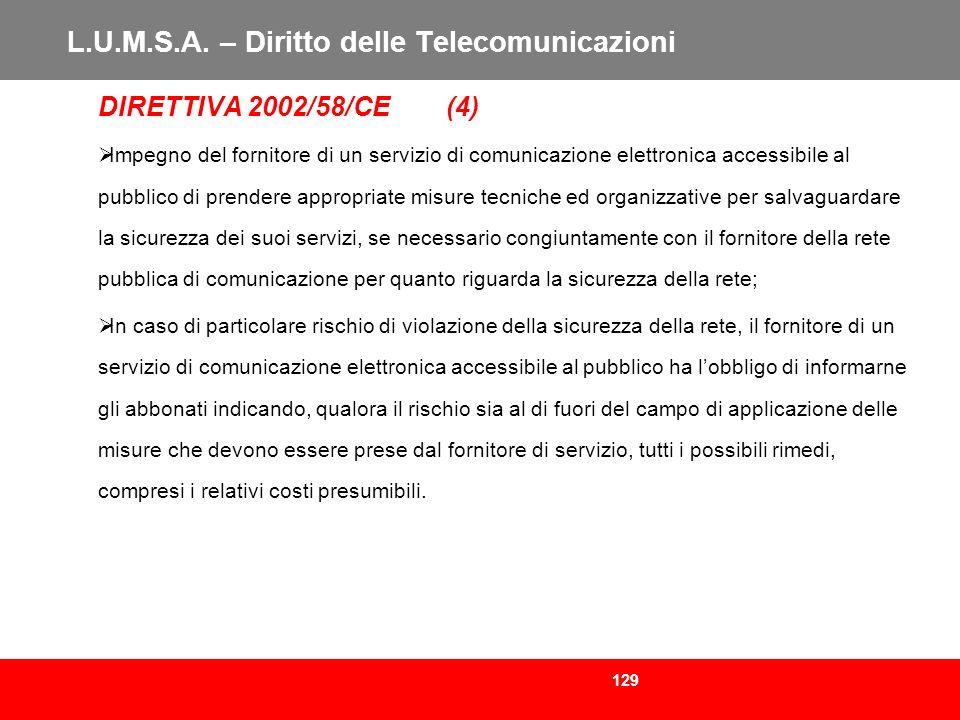 129 L.U.M.S.A. – Diritto delle Telecomunicazioni DIRETTIVA 2002/58/CE (4) Impegno del fornitore di un servizio di comunicazione elettronica accessibil