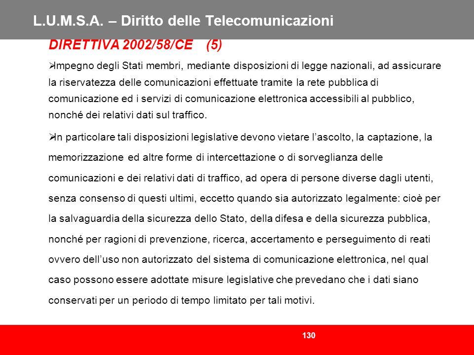 130 L.U.M.S.A. – Diritto delle Telecomunicazioni DIRETTIVA 2002/58/CE (5) Impegno degli Stati membri, mediante disposizioni di legge nazionali, ad ass