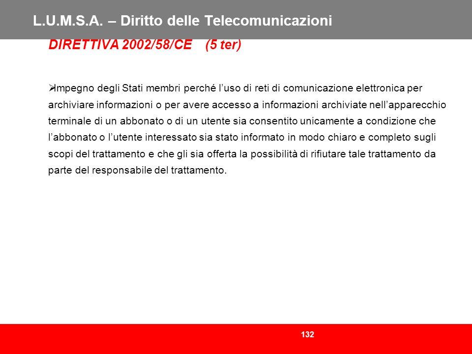 132 L.U.M.S.A. – Diritto delle Telecomunicazioni DIRETTIVA 2002/58/CE (5 ter) Impegno degli Stati membri perché luso di reti di comunicazione elettron