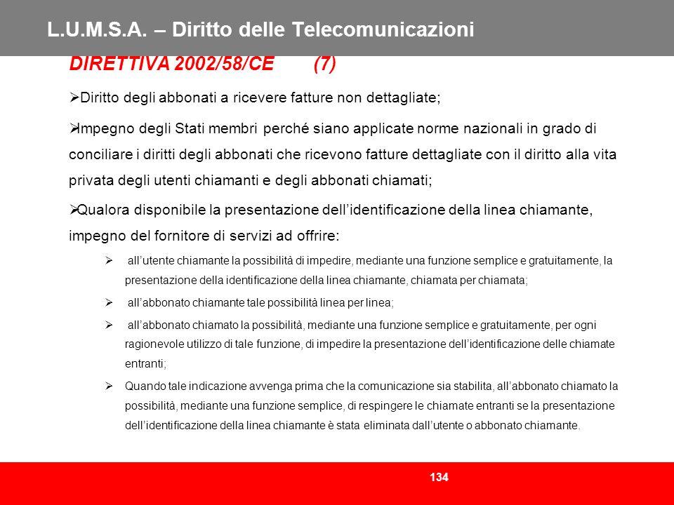 134 L.U.M.S.A. – Diritto delle Telecomunicazioni DIRETTIVA 2002/58/CE (7) Diritto degli abbonati a ricevere fatture non dettagliate; Impegno degli Sta