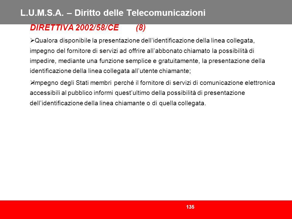 135 L.U.M.S.A. – Diritto delle Telecomunicazioni DIRETTIVA 2002/58/CE (8) Qualora disponibile la presentazione dellidentificazione della linea collega