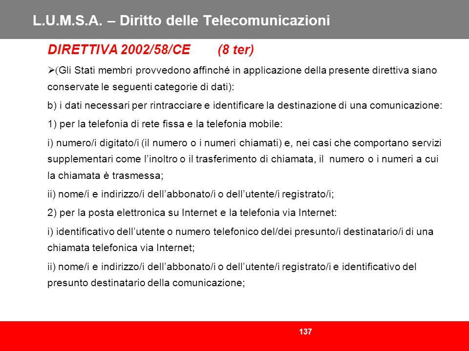 137 L.U.M.S.A. – Diritto delle Telecomunicazioni DIRETTIVA 2002/58/CE (8 ter) ( Gli Stati membri provvedono affinché in applicazione della presente di