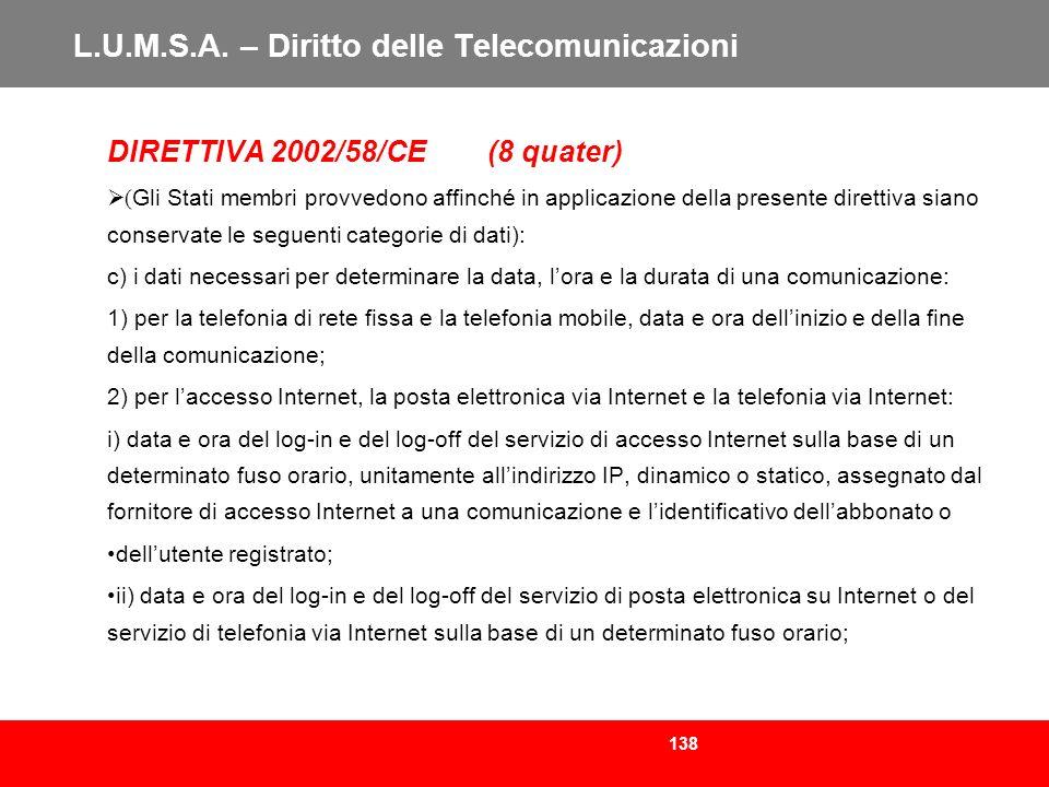 138 L.U.M.S.A. – Diritto delle Telecomunicazioni DIRETTIVA 2002/58/CE (8 quater) ( Gli Stati membri provvedono affinché in applicazione della presente