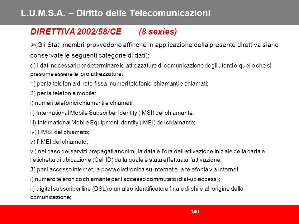 140 L.U.M.S.A. – Diritto delle Telecomunicazioni DIRETTIVA 2002/58/CE (8 sexies) ( Gli Stati membri provvedono affinché in applicazione della presente