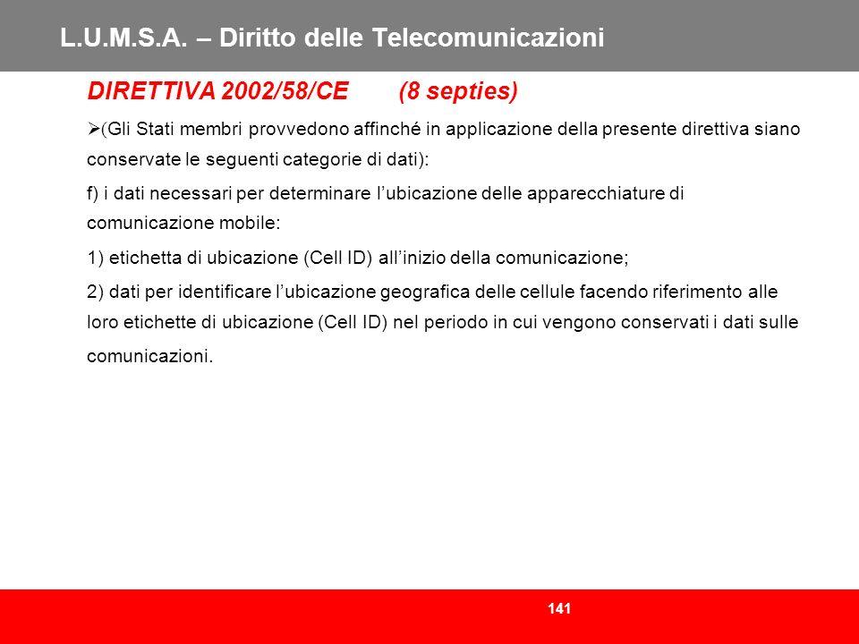 141 L.U.M.S.A. – Diritto delle Telecomunicazioni DIRETTIVA 2002/58/CE (8 septies) ( Gli Stati membri provvedono affinché in applicazione della present
