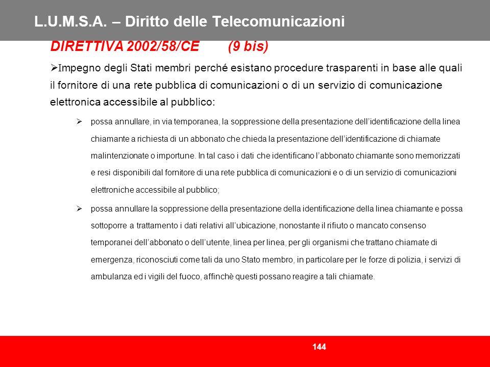 144 L.U.M.S.A. – Diritto delle Telecomunicazioni DIRETTIVA 2002/58/CE (9 bis) I mpegno degli Stati membri perché esistano procedure trasparenti in bas