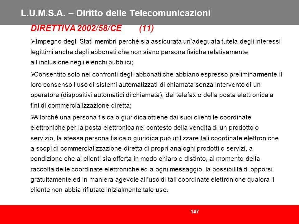 147 L.U.M.S.A. – Diritto delle Telecomunicazioni DIRETTIVA 2002/58/CE (11) I mpegno degli Stati membri perché sia assicurata unadeguata tutela degli i
