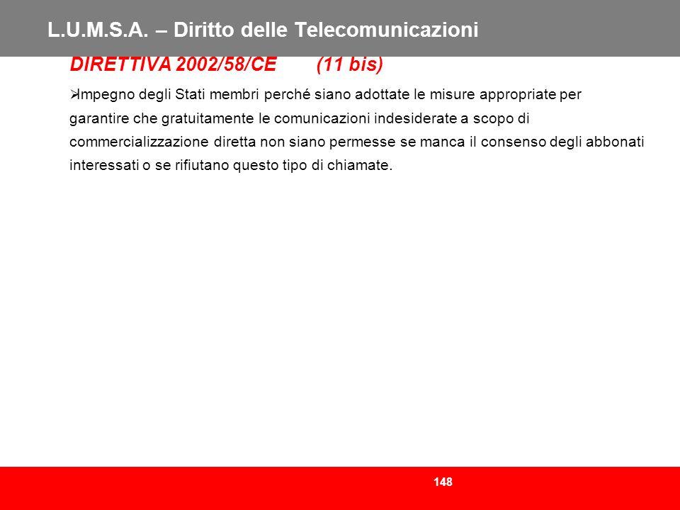 148 L.U.M.S.A. – Diritto delle Telecomunicazioni DIRETTIVA 2002/58/CE (11 bis) Impegno degli Stati membri perché siano adottate le misure appropriate