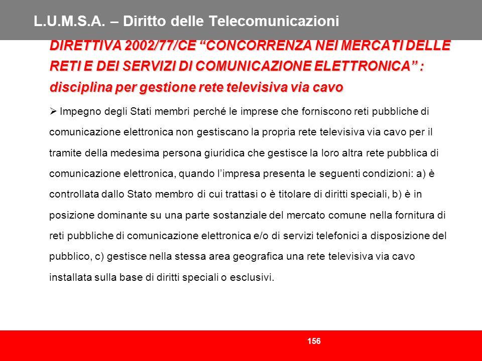 156 L.U.M.S.A. – Diritto delle Telecomunicazioni DIRETTIVA 2002/77/CE CONCORRENZA NEI MERCATI DELLE RETI E DEI SERVIZI DI COMUNICAZIONE ELETTRONICA :