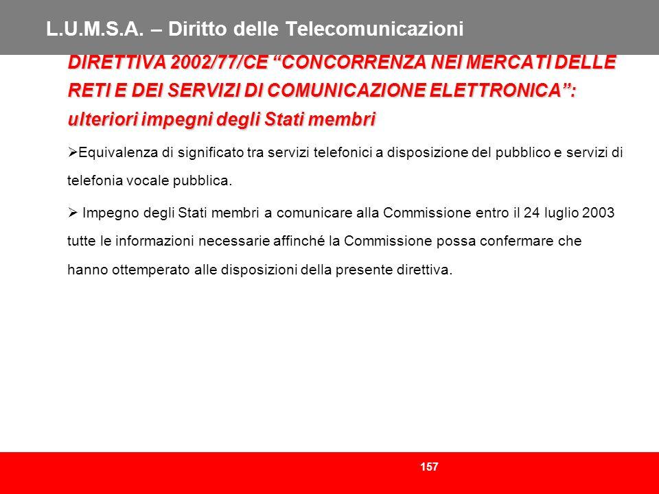 157 L.U.M.S.A. – Diritto delle Telecomunicazioni DIRETTIVA 2002/77/CE CONCORRENZA NEI MERCATI DELLE RETI E DEI SERVIZI DI COMUNICAZIONE ELETTRONICA: u