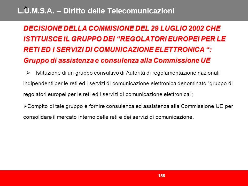 158 L.U.M.S.A. – Diritto delle Telecomunicazioni DECISIONE DELLA COMMISIONE DEL 29 LUGLIO 2002 CHE ISTITUISCE IL GRUPPO DEI REGOLATORI EUROPEI PER LE
