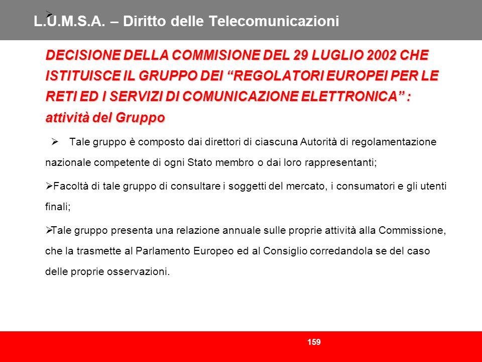 159 L.U.M.S.A. – Diritto delle Telecomunicazioni DECISIONE DELLA COMMISIONE DEL 29 LUGLIO 2002 CHE ISTITUISCE IL GRUPPO DEI REGOLATORI EUROPEI PER LE