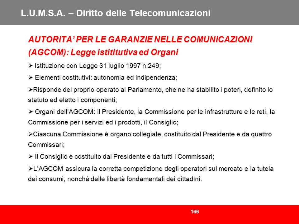 166 L.U.M.S.A. – Diritto delle Telecomunicazioni AUTORITA PER LE GARANZIE NELLE COMUNICAZIONI (AGCOM): Legge istititutiva ed Organi Istituzione con Le