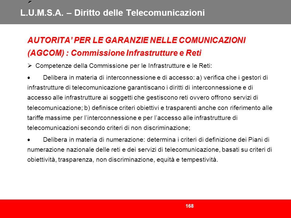 168 L.U.M.S.A. – Diritto delle Telecomunicazioni AUTORITA PER LE GARANZIE NELLE COMUNICAZIONI (AGCOM) : Commissione Infrastrutture e Reti AUTORITA PER