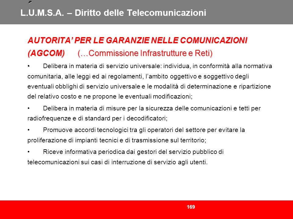 169 L.U.M.S.A. – Diritto delle Telecomunicazioni AUTORITA PER LE GARANZIE NELLE COMUNICAZIONI (AGCOM) (…Commissione Infrastrutture e Reti) AUTORITA PE