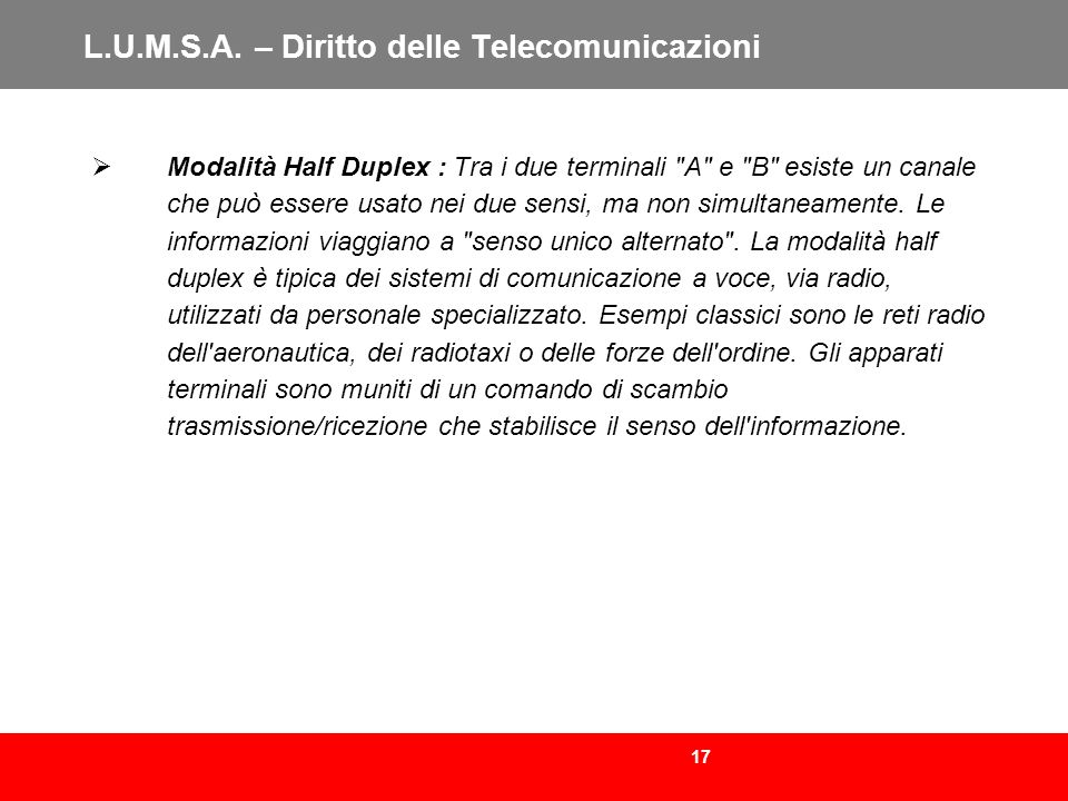 17 L.U.M.S.A. – Diritto delle Telecomunicazioni Modalità Half Duplex : Tra i due terminali