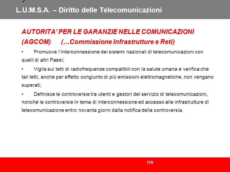 170 L.U.M.S.A. – Diritto delle Telecomunicazioni AUTORITA PER LE GARANZIE NELLE COMUNICAZIONI (AGCOM) (…Commissione Infrastrutture e Reti) AUTORITA PE