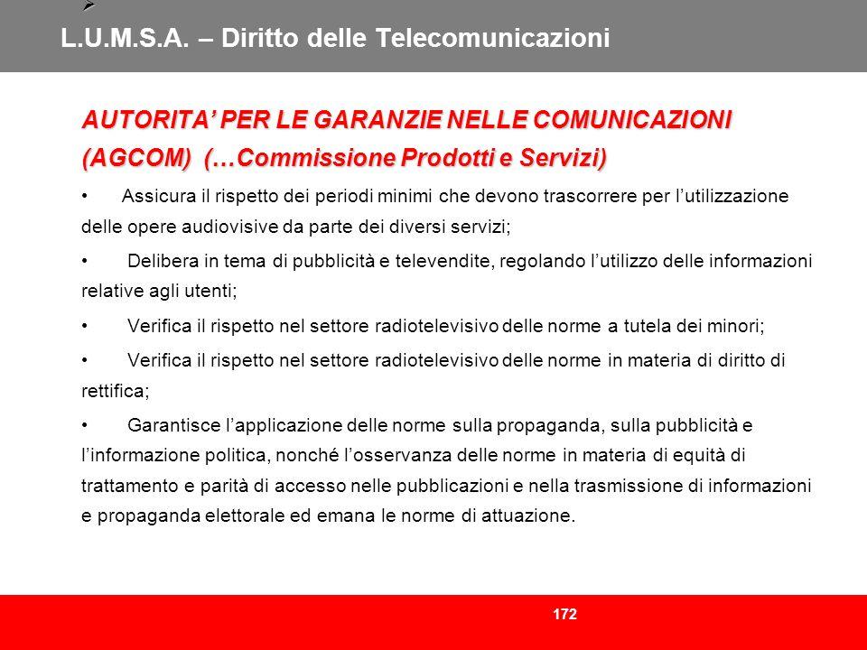 172 L.U.M.S.A. – Diritto delle Telecomunicazioni AUTORITA PER LE GARANZIE NELLE COMUNICAZIONI (AGCOM) (…Commissione Prodotti e Servizi) AUTORITA PER L