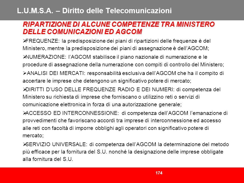 174 L.U.M.S.A. – Diritto delle Telecomunicazioni RIPARTIZIONE DI ALCUNE COMPETENZE TRA MINISTERO DELLE COMUNICAZIONI ED AGCOM FREQUENZE: la predisposi