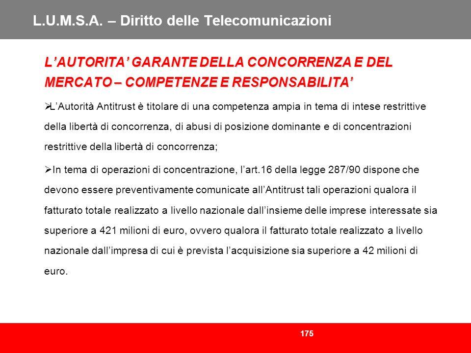 175 L.U.M.S.A. – Diritto delle Telecomunicazioni LAUTORITA GARANTE DELLA CONCORRENZA E DEL MERCATO – COMPETENZE E RESPONSABILITA LAutorità Antitrust è
