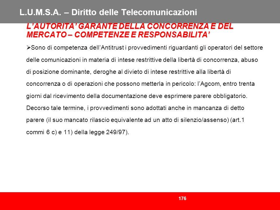 176 L.U.M.S.A. – Diritto delle Telecomunicazioni LAUTORITA GARANTE DELLA CONCORRENZA E DEL MERCATO – COMPETENZE E RESPONSABILITA Sono di competenza de