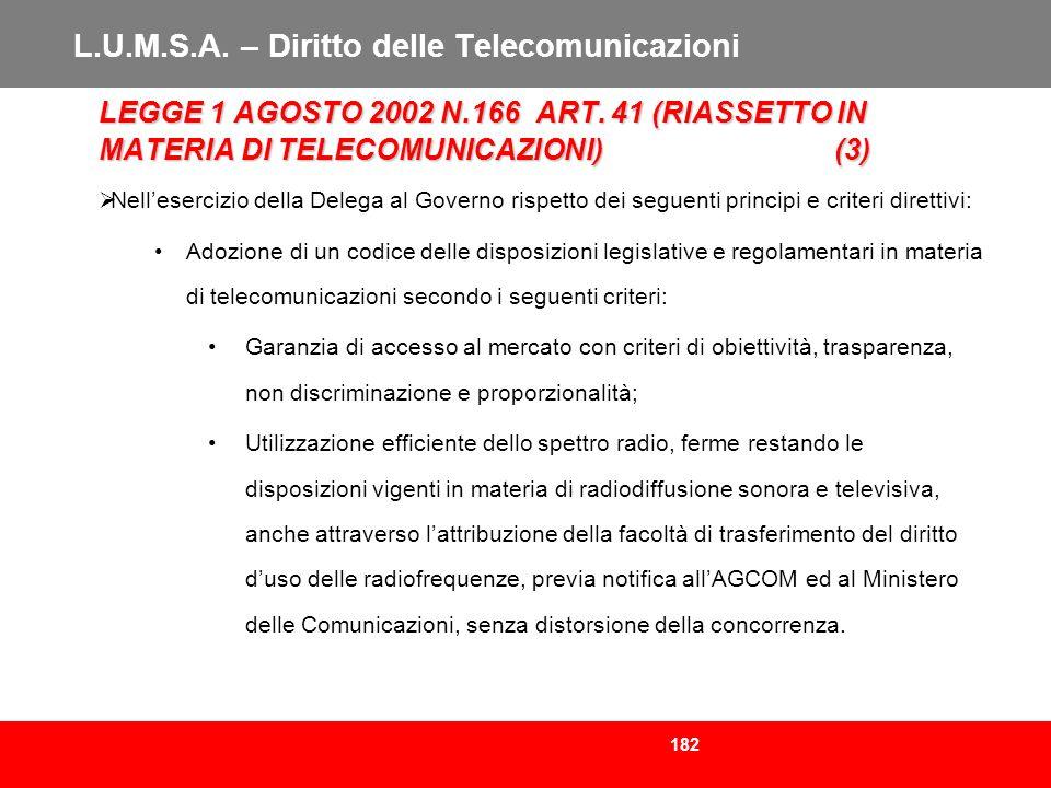 182 L.U.M.S.A. – Diritto delle Telecomunicazioni LEGGE 1 AGOSTO 2002 N.166 ART. 41 (RIASSETTO IN MATERIA DI TELECOMUNICAZIONI)(3) Nellesercizio della
