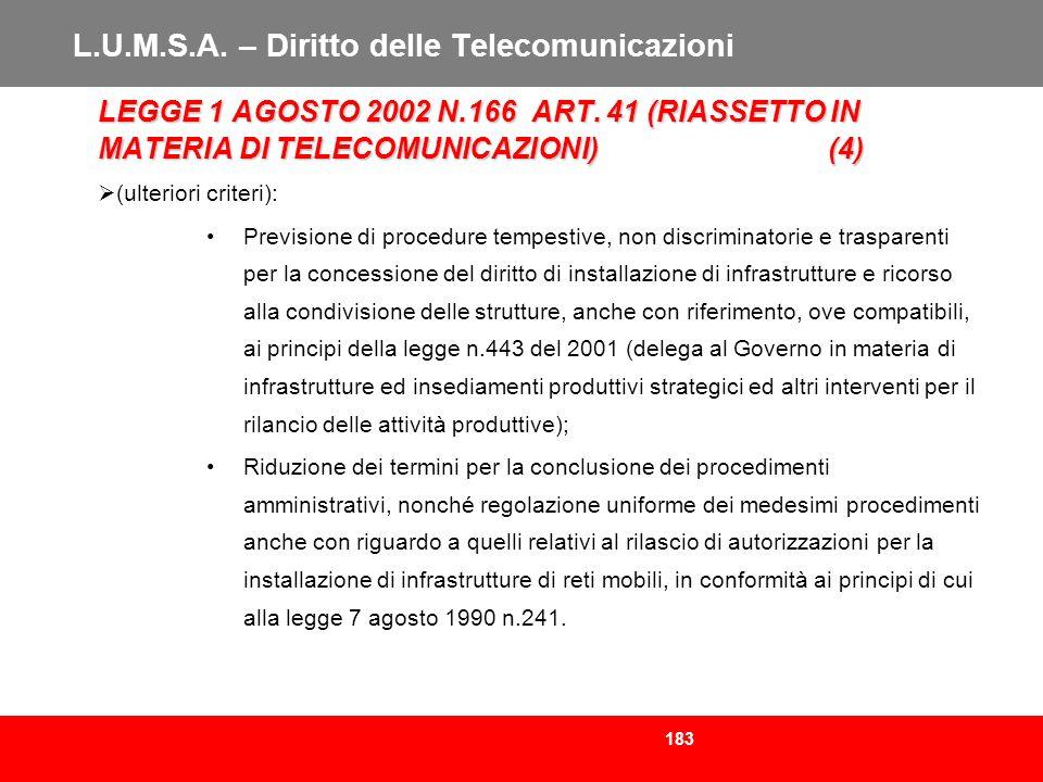 183 L.U.M.S.A. – Diritto delle Telecomunicazioni LEGGE 1 AGOSTO 2002 N.166 ART. 41 (RIASSETTO IN MATERIA DI TELECOMUNICAZIONI)(4) (ulteriori criteri):