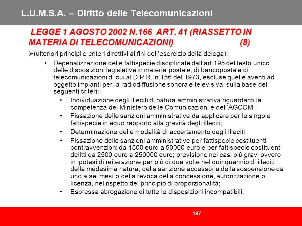 187 L.U.M.S.A. – Diritto delle Telecomunicazioni LEGGE 1 AGOSTO 2002 N.166 ART. 41 (RIASSETTO IN MATERIA DI TELECOMUNICAZIONI)(8) LEGGE 1 AGOSTO 2002