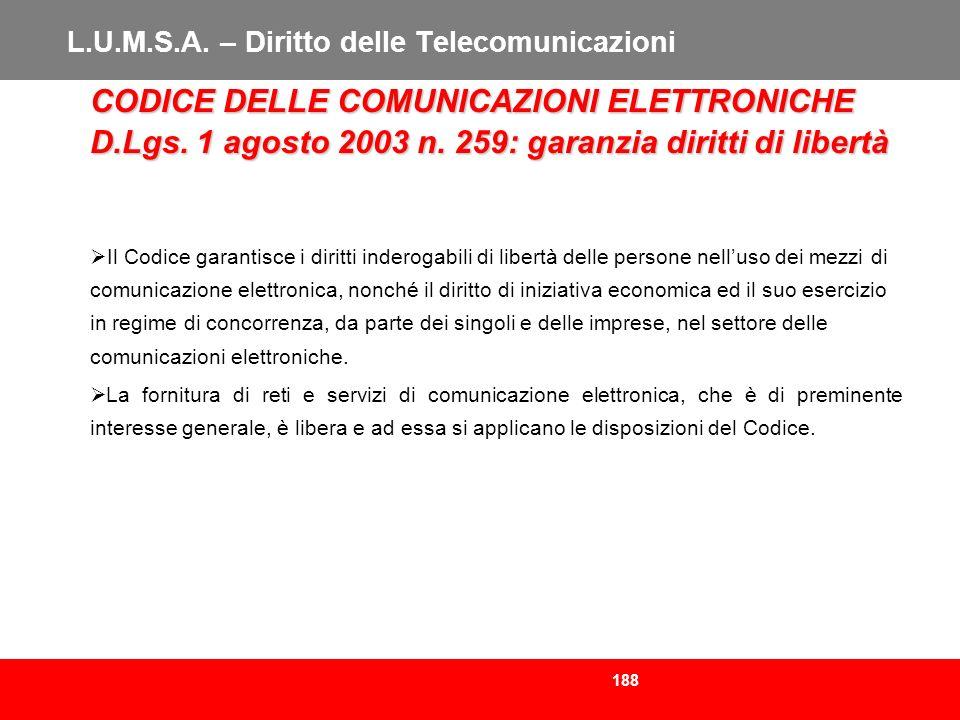 188 L.U.M.S.A. – Diritto delle Telecomunicazioni CODICE DELLE COMUNICAZIONI ELETTRONICHE D.Lgs. 1 agosto 2003 n. 259: garanzia diritti di libertà Il C