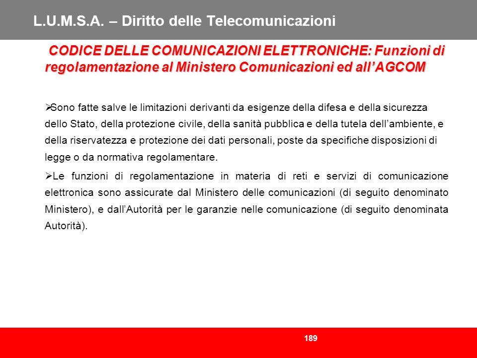 189 L.U.M.S.A. – Diritto delle Telecomunicazioni CODICE DELLE COMUNICAZIONI ELETTRONICHE: Funzioni di regolamentazione al Ministero Comunicazioni ed a