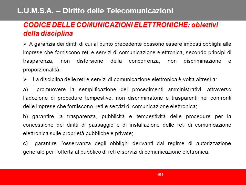 191 L.U.M.S.A. – Diritto delle Telecomunicazioni CODICE DELLE COMUNICAZIONI ELETTRONICHE: obiettivi della disciplina A garanzia dei diritti di cui al