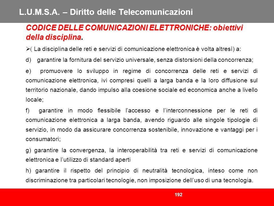 192 L.U.M.S.A. – Diritto delle Telecomunicazioni CODICE DELLE COMUNICAZIONI ELETTRONICHE: obiettivi della disciplina CODICE DELLE COMUNICAZIONI ELETTR