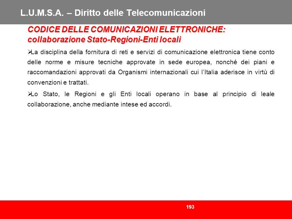 193 L.U.M.S.A. – Diritto delle Telecomunicazioni CODICE DELLE COMUNICAZIONI ELETTRONICHE: collaborazione Stato-Regioni-Enti locali La disciplina della