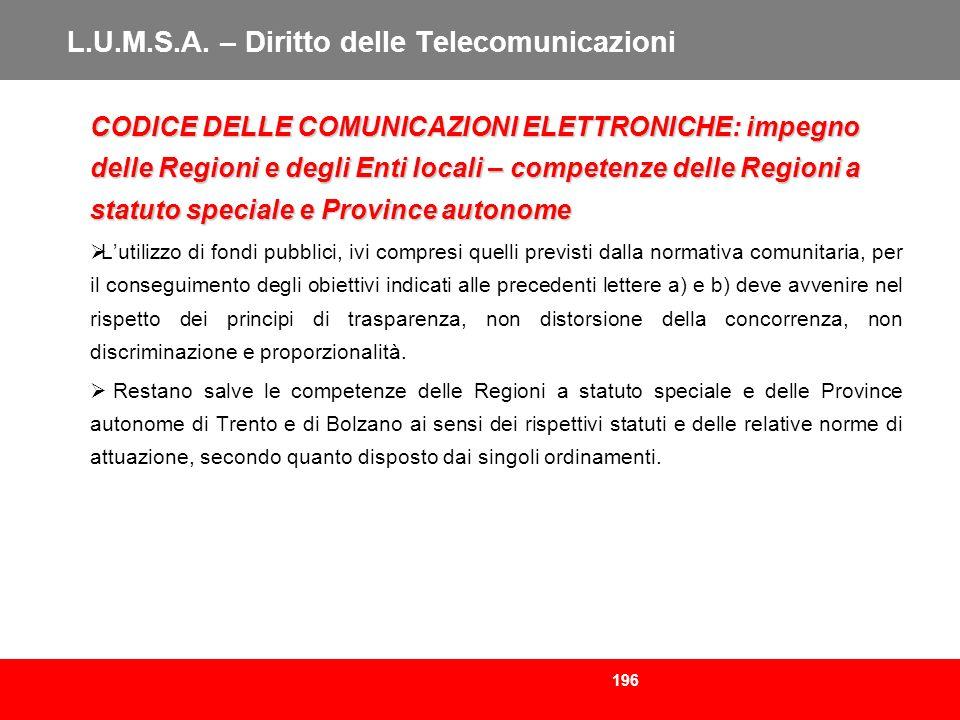 196 L.U.M.S.A. – Diritto delle Telecomunicazioni CODICE DELLE COMUNICAZIONI ELETTRONICHE: impegno delle Regioni e degli Enti locali – competenze delle