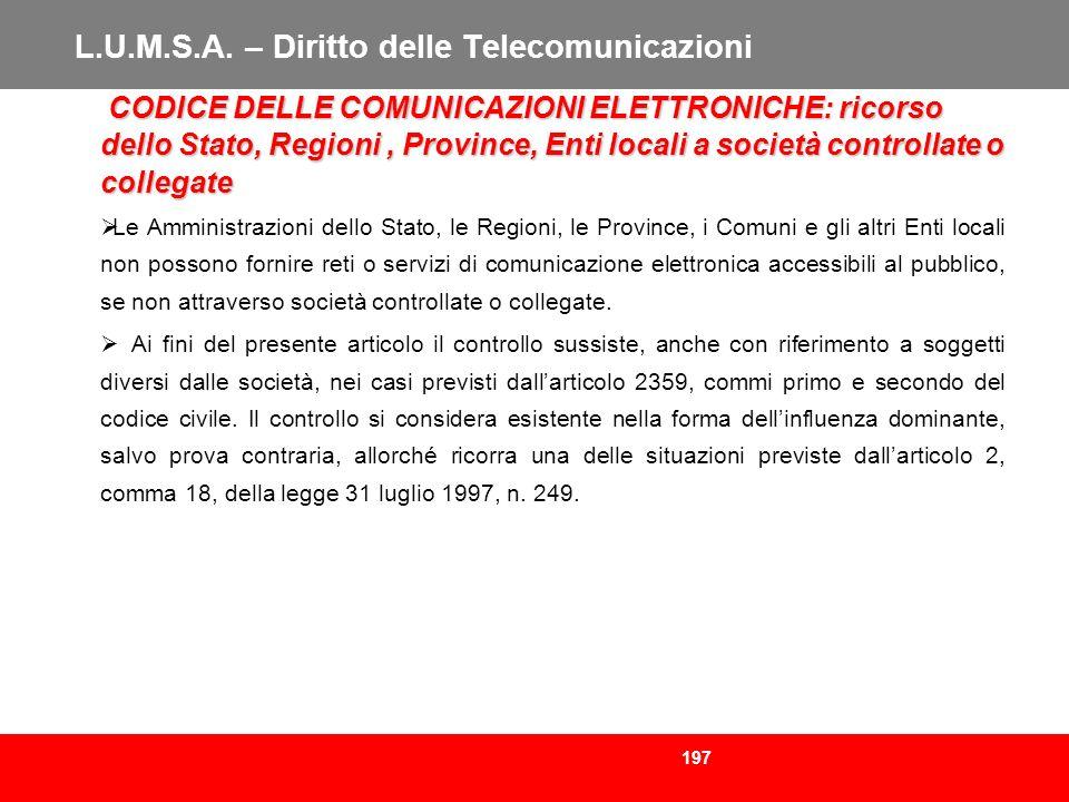 197 L.U.M.S.A. – Diritto delle Telecomunicazioni CODICE DELLE COMUNICAZIONI ELETTRONICHE: ricorso dello Stato, Regioni, Province, Enti locali a societ