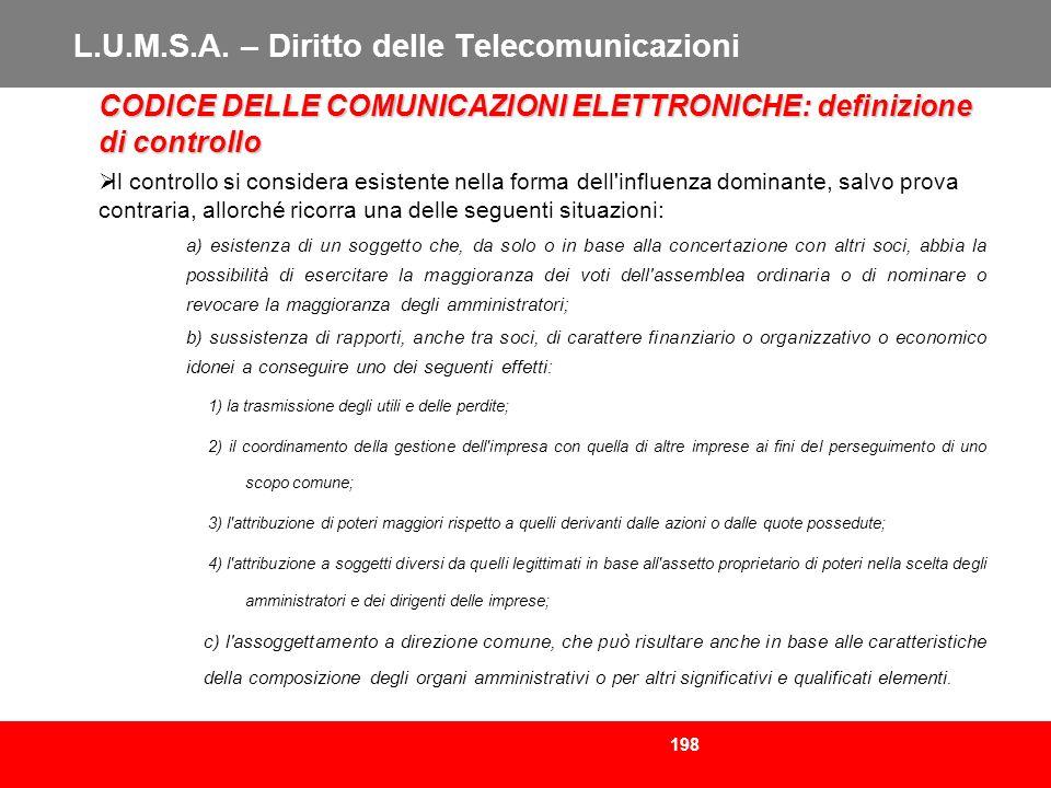 198 L.U.M.S.A. – Diritto delle Telecomunicazioni CODICE DELLE COMUNICAZIONI ELETTRONICHE: definizione di controllo Il controllo si considera esistente