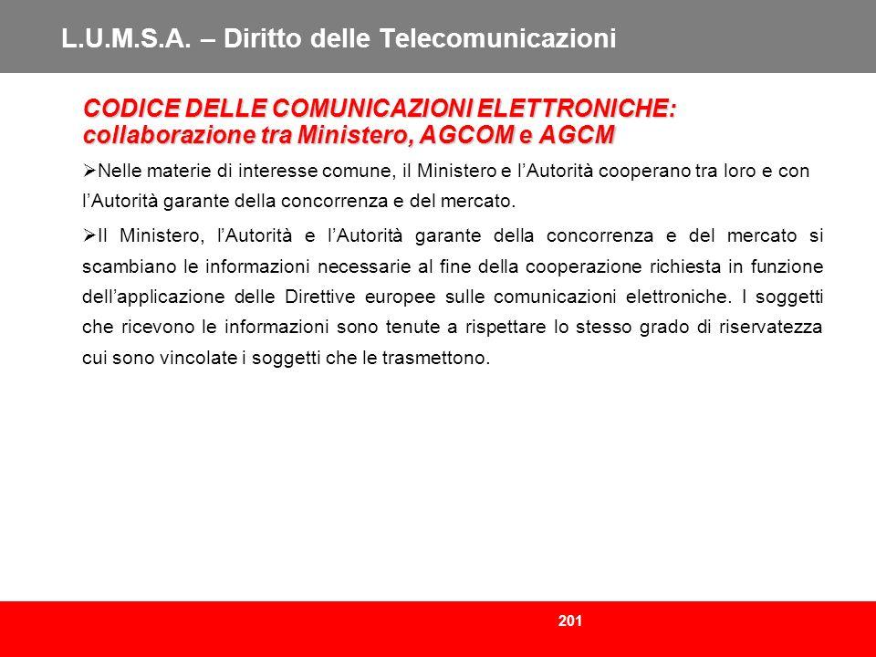 201 L.U.M.S.A. – Diritto delle Telecomunicazioni CODICE DELLE COMUNICAZIONI ELETTRONICHE: collaborazione tra Ministero, AGCOM e AGCM Nelle materie di