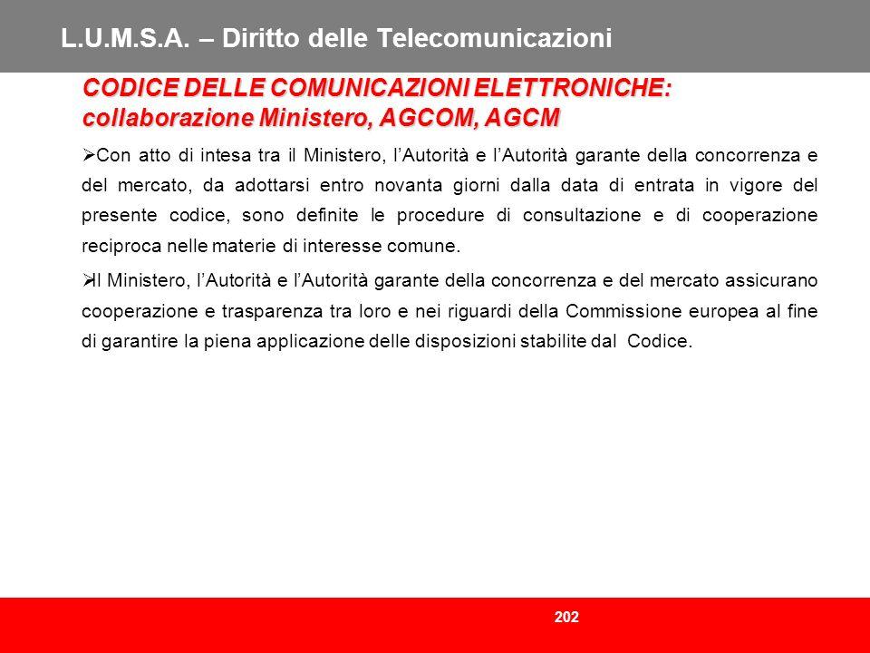 202 L.U.M.S.A. – Diritto delle Telecomunicazioni CODICE DELLE COMUNICAZIONI ELETTRONICHE: collaborazione Ministero, AGCOM, AGCM Con atto di intesa tra
