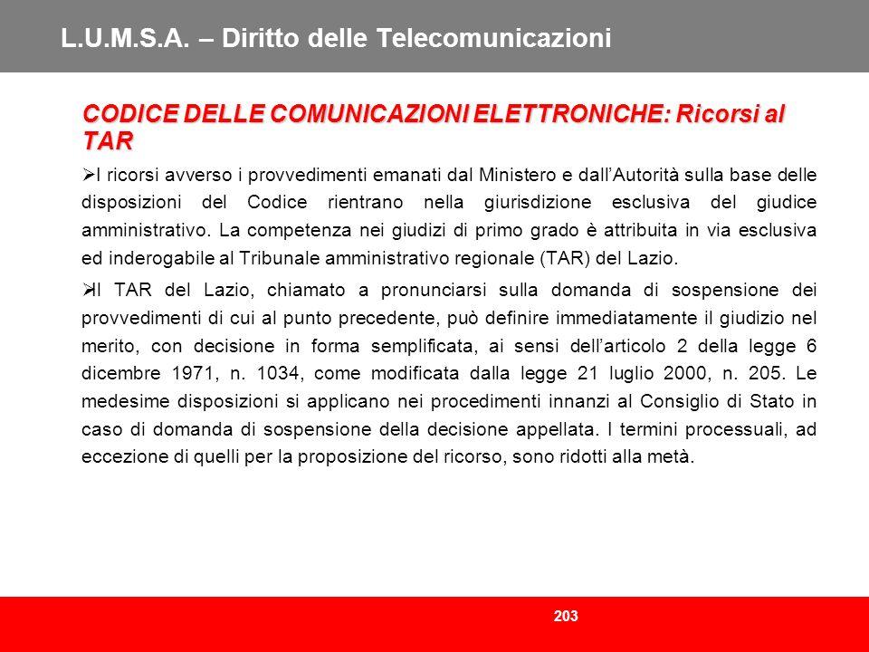 203 L.U.M.S.A. – Diritto delle Telecomunicazioni CODICE DELLE COMUNICAZIONI ELETTRONICHE: Ricorsi al TAR I ricorsi avverso i provvedimenti emanati dal
