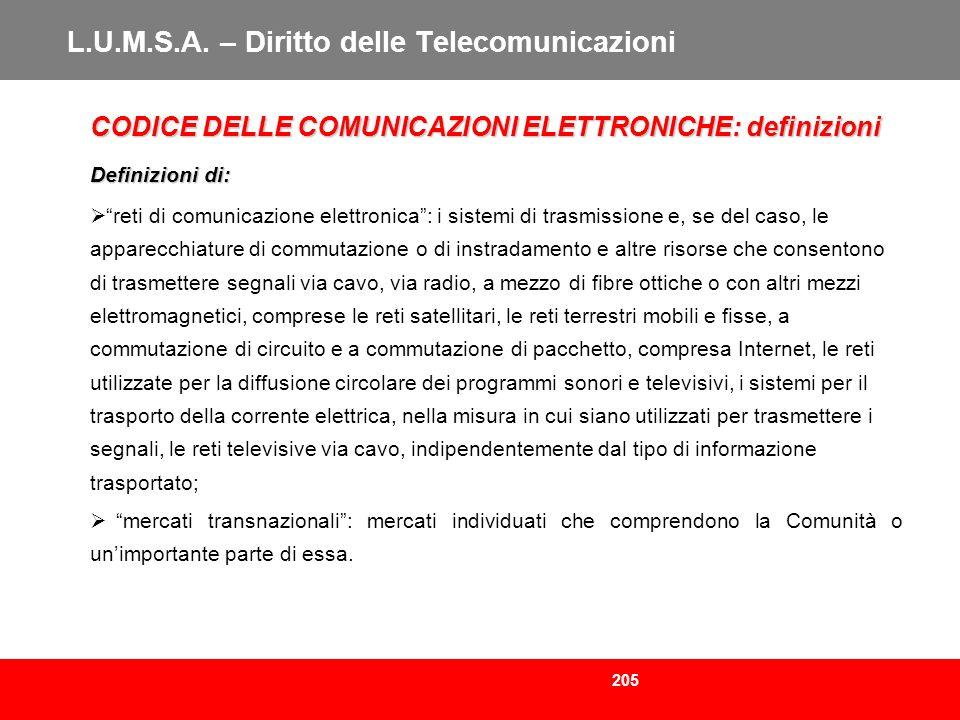 205 L.U.M.S.A. – Diritto delle Telecomunicazioni CODICE DELLE COMUNICAZIONI ELETTRONICHE: definizioni Definizioni di: reti di comunicazione elettronic