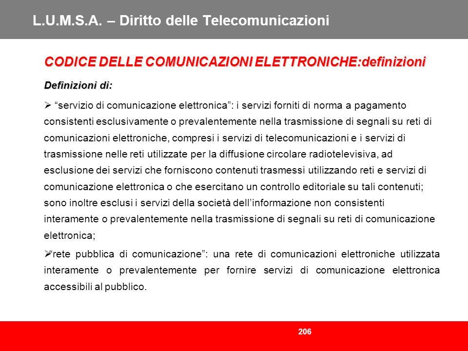 206 L.U.M.S.A. – Diritto delle Telecomunicazioni CODICE DELLE COMUNICAZIONI ELETTRONICHE:definizioni Definizioni di: servizio di comunicazione elettro