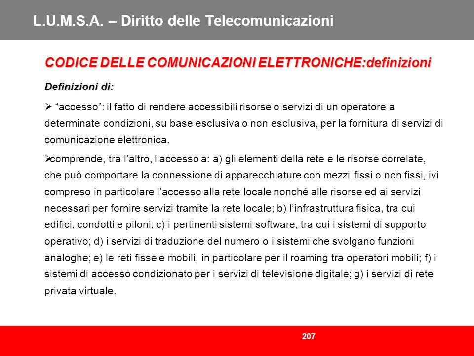 207 L.U.M.S.A. – Diritto delle Telecomunicazioni CODICE DELLE COMUNICAZIONI ELETTRONICHE:definizioni Definizioni di: accesso: il fatto di rendere acce